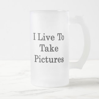 I Live To Take Pictures Mug