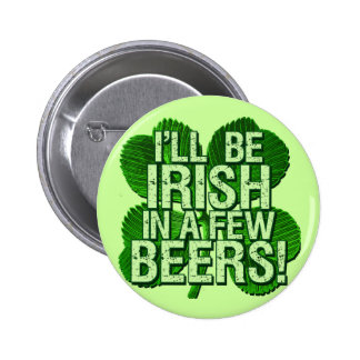 I ll Be Irish In Few Beers Buttons