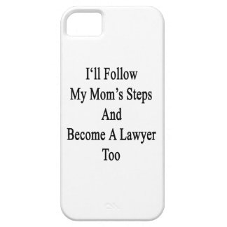 I ll Follow My Mom s Steps And Become A Lawyer Too iPhone 5/5S Cover