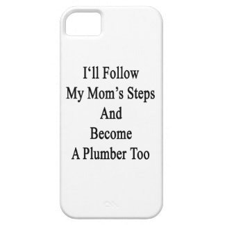 I ll Follow My Mom s Steps And Become A Plumber To Case For iPhone 5/5S