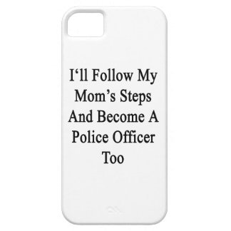 I ll Follow My Mom s Steps And Become A Police Off iPhone 5/5S Case