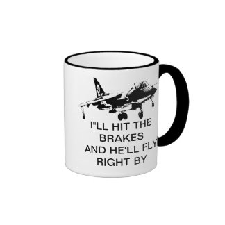 I LL HIT THE BRAKES AND HE LL FLY RIGHT BY COFFEE MUG