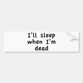 I'll Sleep When I'm Dead Car Bumper Sticker