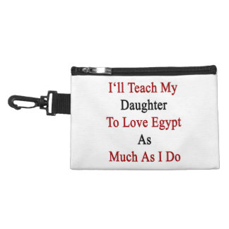 I ll Teach My Daughter To Love Egypt As Much As I Accessory Bag