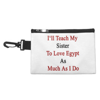 I ll Teach My Sister To Love Egypt As Much As I Do Accessory Bags