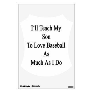 I ll Teach My Son To Love Baseball As Much As I Do Wall Decor