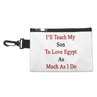 I ll Teach My Son To Love Egypt As Much As I Do Accessories Bag