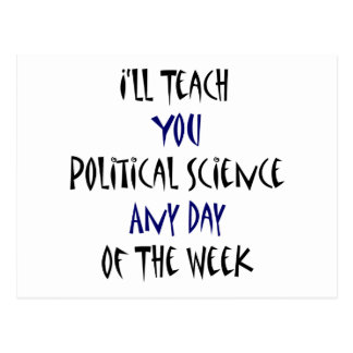 I ll Teach You Political Science Any Day Of The We Postcards