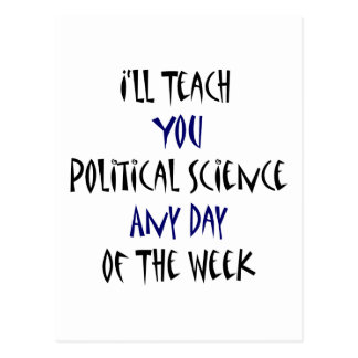 I ll Teach You Political Science Any Day Of The We Post Card