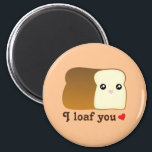 """I loaf you kawaii bread funny cartoon food pun magnet<br><div class=""""desc"""">Tell someone &quot;I love you&quot; with this cute and kawaii loaf of bread.</div>"""