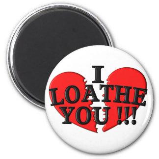 I Loathe You !!! (Broken Heart) Magnet