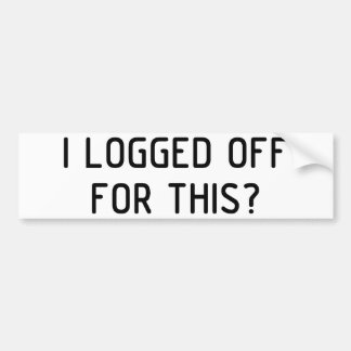 I Logged Off Car Bumper Sticker