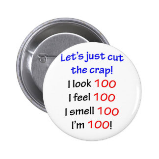 I look 100, I feel 100, I smell 100, I'm 100! 2 Inch Round Button