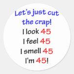 I look 45, I feel 45, I smell 45, I'm 45! Sticker