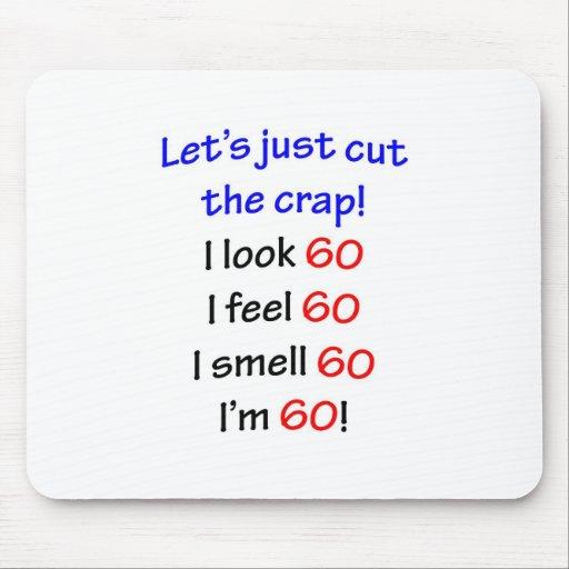 I look 60, I feel 60, I smell 60, I'm 60! Mouse Pad