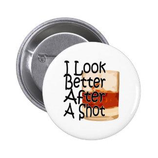 I Look Better After A Shot Button 1