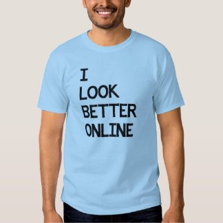 I Look Better Online Facebook Myspace Match Dating T Shirts