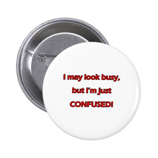 I Look Busy But Confused Pin