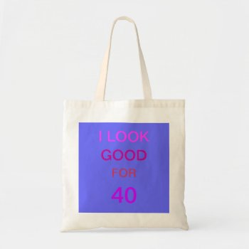 I Look Good For Forty Canvas Tote Personalize by creativeconceptss at Zazzle