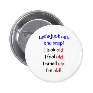 I look old, I feel old ... Button
