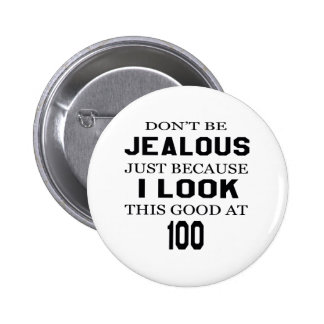 I look this good at 100 2 inch round button