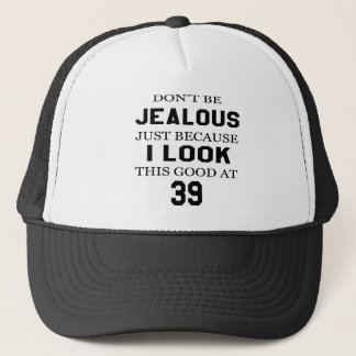 I look this good at 39 trucker hat