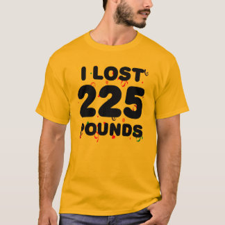 I Lost 225 Pounds Party T-Shirt