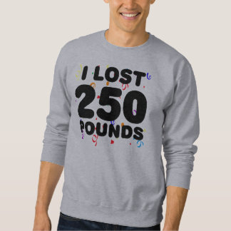 I Lost 250 Pounds Party Sweatshirt