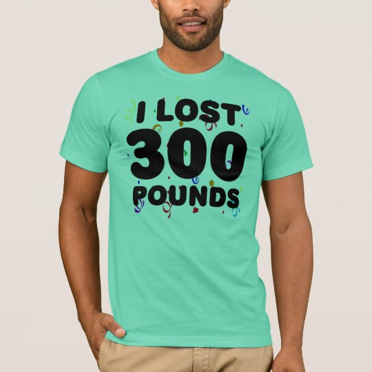 I Lost 300 Pounds Party T-Shirt