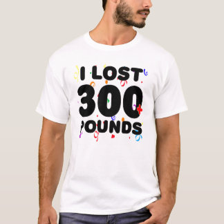 I Lost 300+ Pounds Party T-Shirt