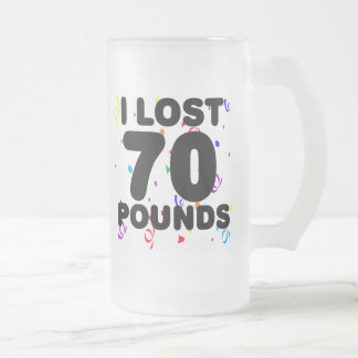 I Lost 70 Pounds Party 16 Oz Frosted Glass Beer Mug