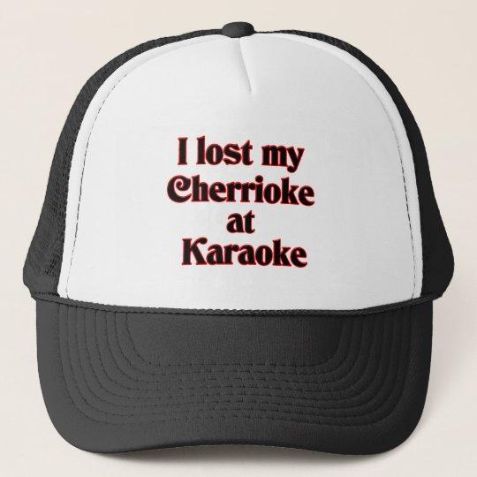 I  lost mey cherrioke at karaoke trucker hat