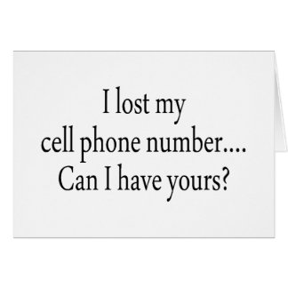 I Lost My Cell Phone Number Can I Have Yours Greeting Card