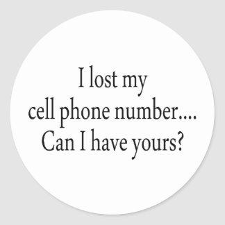 I Lost My Cell Phone Number Can I Have Yours Round Sticker