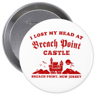 I Lost My Head at Breach Point Castle Pinback Button