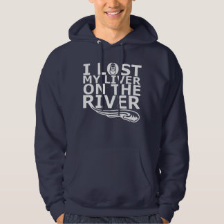 """""""I Lost My Liver On The River"""" Pullover Hoodie"""