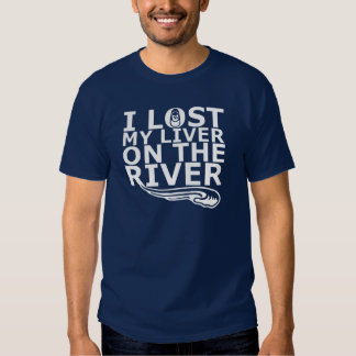I Lost My Liver On The River Shirt