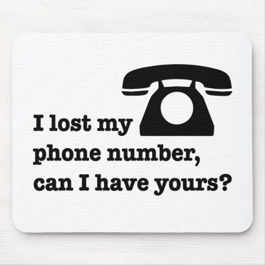 I lost my phone number, can I have yours? Mouse Pad
