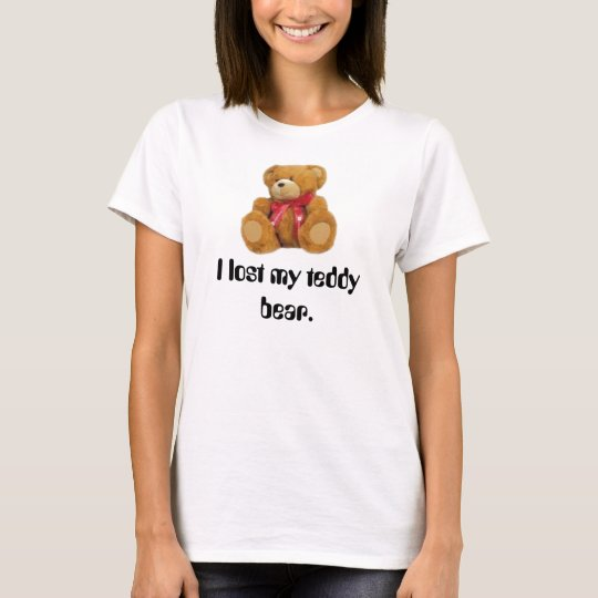 I lost my teddy bear T-Shirt