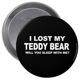 I LOST MY TEDDY BEAR - WILL YOU SLEEP WITH ME T-sh Pinback Button