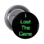 I Lost The Game Pinback Button
