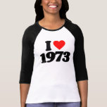 I LOVE 1973 TEE SHIRTS