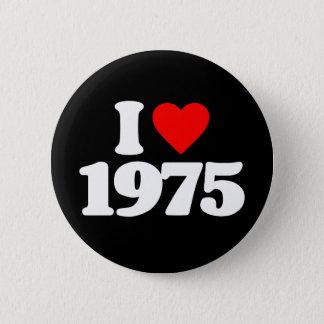 I LOVE 1975 BUTTON