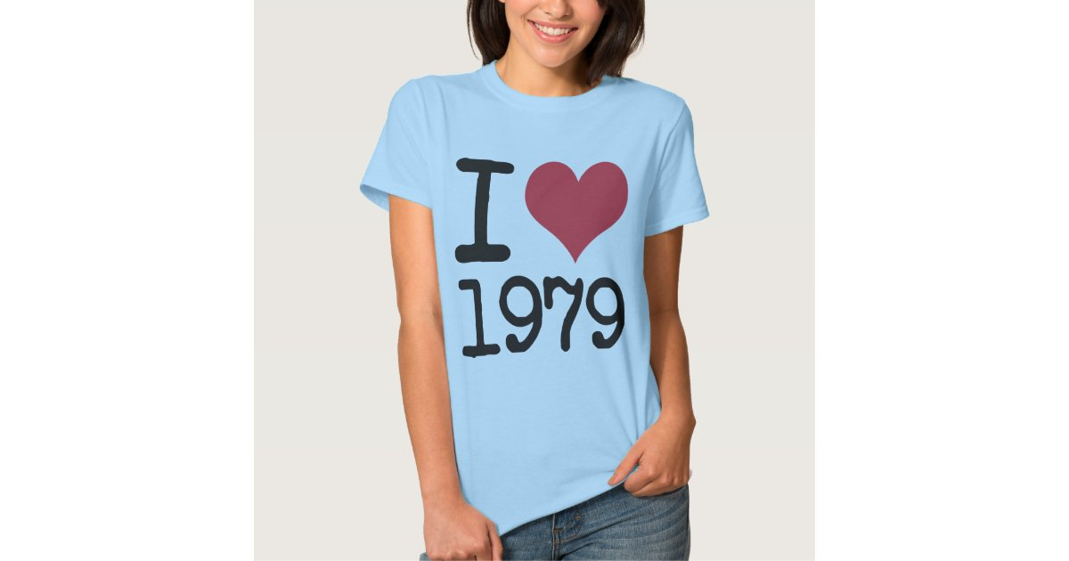 I Love 1979 Products Designs T Shirt Zazzle
