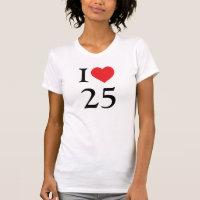 I love 25 T-Shirt