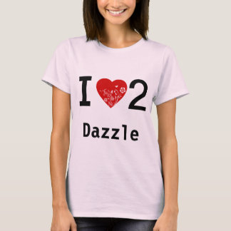 I love 2 Dazzle on front, cool tattoo design back T-Shirt