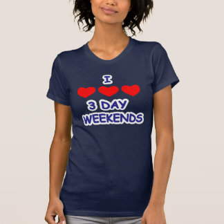 I LOVE 3 DAY WEEKENDS T-Shirt