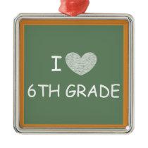 I Love 6th Grade Metal Ornament
