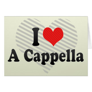 I Love A Cappella Greeting Card