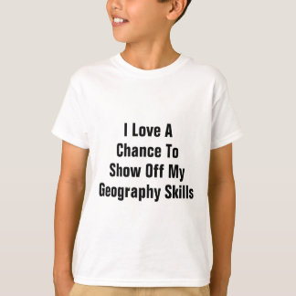 I Love A Chance To Show Off My Geography Skills. T-Shirt